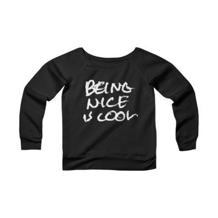 BEING NICE IS COOL - Sponge Fleece Wide Neck Sweatshirt - Front