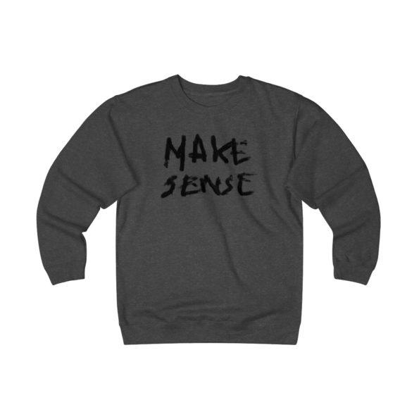 MAKE SENSE - Heavyweight Fleece Sweatshirt - Front