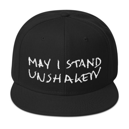 MAY I STAND UNSHAKEN - Black Snapback Hat - Front