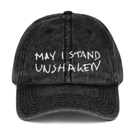 MAY I STAND UNSHAKEN - Embroidered Vintage Cotton Twill Dad Cap - Front